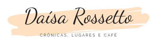 Daísa Rossetto | Crônicas, Lugares e Café